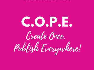 C.O.P.E. Create Once. Publish Everywhere.